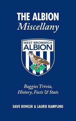 The Albion Miscellany (West Bromwich Albion FC): Baggies Trivia, History, Facts & Stats (Hardback)
