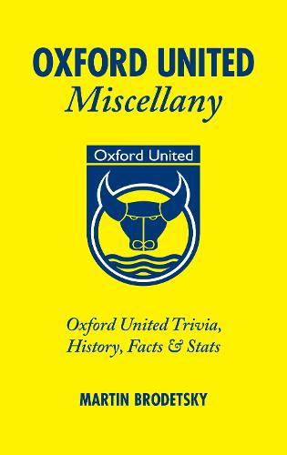 Oxford United Miscellany: Oxford United Trivia, History, Facts & Stats (Hardback)