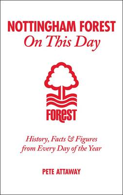 Nottingham Forest on This Day: History, Facts & Figures from Every Day of the Year (Hardback)