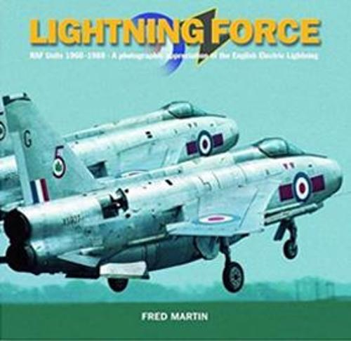 Lightning Force: RAF Units 1960-1988 -  A Photographic Appreciation of the English Electric Lightning (Paperback)