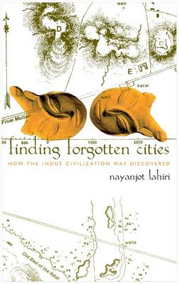 Finding Forgotten Cities: How the Indus Civilization Was Discovered (Hardback)