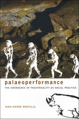 Paleoperformance - The Emergence of Theatricality as Social Practice (Paperback)