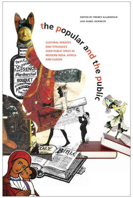 Popular and the Public - Cultural Debates and Struggles over Public Space in Modern India (Hardback)