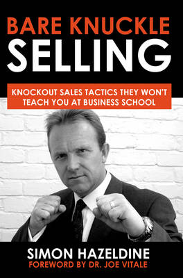 Bare Knuckle Selling: Knockout Sales Tactics They Won't Teach You At Business School (Paperback)