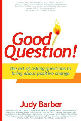 Good Question!: The Art of Asking Questions To Bring About Positive Chane (Paperback)