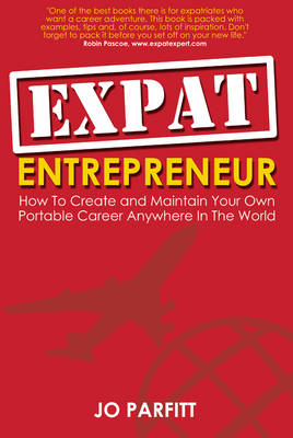 Expat Entrepreneur: How to Create and Maintain Your Own Portable Career Anywhere in the World (Paperback)