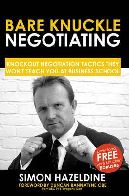 Bare Knuckle Negotiating: Knockout Negotiation Tactics They Won't Teach You At Business School (Paperback)