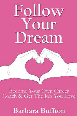 Follow Your Dream: Become Your Own Career Coach and Get The Job You Love (Paperback)