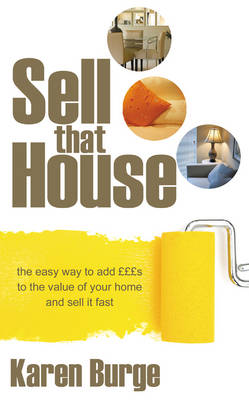 Sell That House: The Easy Way to Add GBPGBPGBPs to the Value of Your Home and Sell it Fast (Paperback)