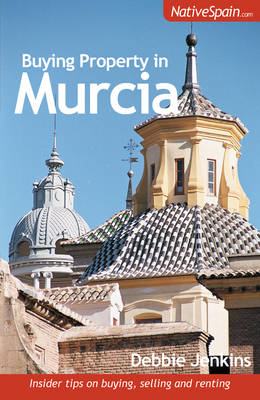 Buying Property in Murcia: Insider Tips on Buying, Selling and Renting (Paperback)