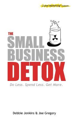 The Small Business Detox: A Lean Marketing Toolbook (Paperback)