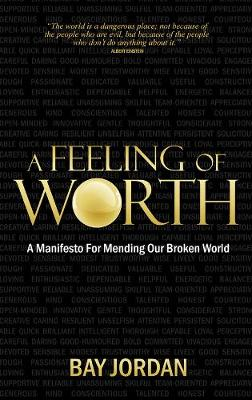 A Feeling of Worth: a Manifesto for Mending Our Broken World (Paperback)