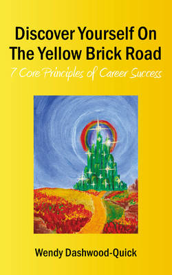 Discover Yourself On The Yellow Brick Road: 7 Core Principles of Career Success (Paperback)