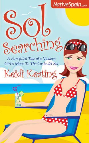 Sol Searching: A Fun-filled Tale of a Modern Girl's Move to the Costa del Sol (Paperback)