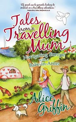 Tales from a Travelling Mum: Navigating Europe with a Babe-in-Arms (Paperback)
