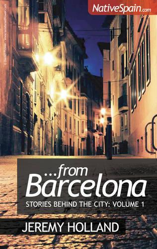 From Barcelona: Volume 1: Stories Behind The City Vol 1 (Paperback)
