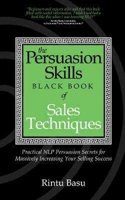 The Persuasion Skills Black Book of Sales Techniques: Practical NLP Persuasion Secrets for Massively Increasing Your Selling Success (Paperback)