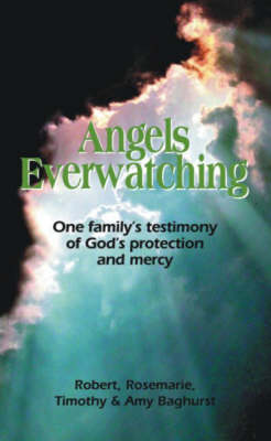 Angels Everwatching: One Family's Testimony of God's Protection and Mercy (Paperback)