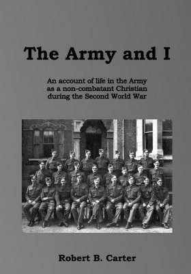 The Army and I: An Account of Life in the Army as a Non-combatant Christian During the Second World War (Paperback)