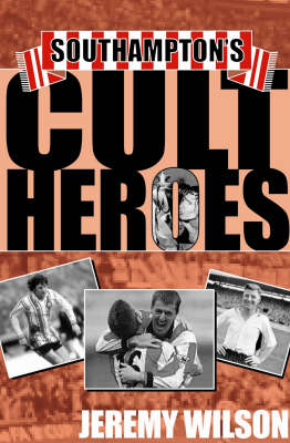 Southampton's Cult Heroes: Saints' 20 Greatest Icons - Cult Heroes S. (Hardback)
