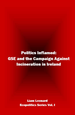 Politics Inflamed: GSE and the Campaign Against Incineration in Ireland (Paperback)