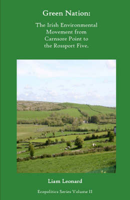 Green Nation: The Irish Environmental Movement from Carnsore Point to the Rossport Five (Paperback)