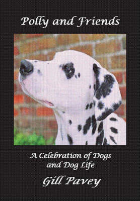 Polly and Friends: A Celebration of Dogs and Dog Life (Paperback)