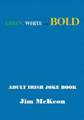 Green White and BOLD: Adult Irish Joke Book (Paperback)