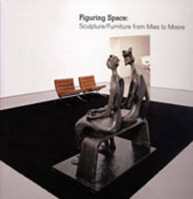 Figuring Space: Sculpture/Furniture from Mies to Moore (Hardback)