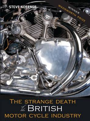 The Strange Death of the British Motorcycle Industry (Paperback)