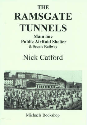 The Ramsgate Tunnels: Main Line Public Airraid Shelter and Scenic Railway (Paperback)