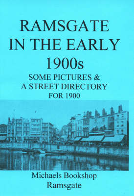 Ramsgate in the Early 1900s: Some Pictures and a Street Directory for 1900 (Paperback)