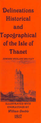 Delineations Historical and Topographical of the Isle of Thanet and the Cinque Ports: v. 1: A New and Complete History from the Earliest Records to the Present Time of the Isle of Thanet, Margate, Ramsgate, Broadstairs (Paperback)