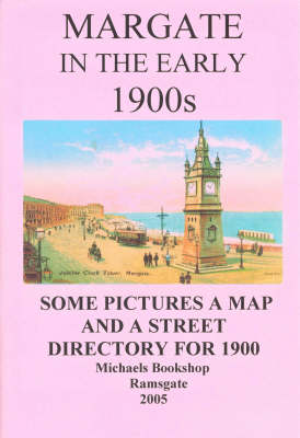 Margate in the Early 1900s: Some Pictures, a Map and a Street Directory for 1900 (Paperback)