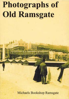 Photoraphs of Old Ramsgate (Paperback)