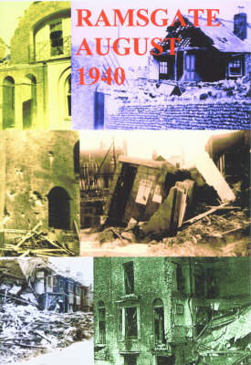 Ramsgate, Saturday 24th August 1940: A Collection of Contemporary Pictures and Newspaper Articles (Paperback)