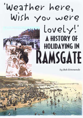 'Weather Here, Wish You Were Lovely!': A History of Holidaying in Ramsgate (Paperback)