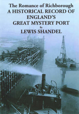 The Romance of Richborough - A Historica Record of England's Great Mystery Port (Paperback)
