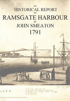 An Historical Report on Ramsgate Harbour, 1791 (Paperback)
