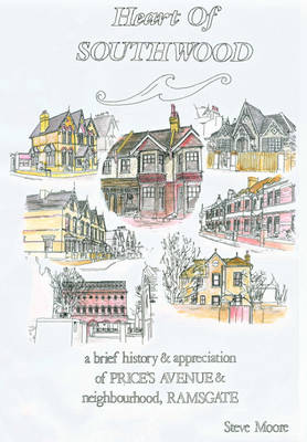 Heart of Southwood: A History and Appreciation of Price's Avenue and Southwood Neighbourhood, Ramsgate (Paperback)