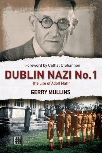 Dublin Nazi No. 1: The Life of Adolf Mahr (Paperback)