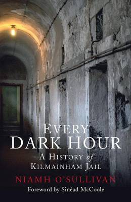 Every Dark Hour: A History of Kilmainham Jail (Paperback)