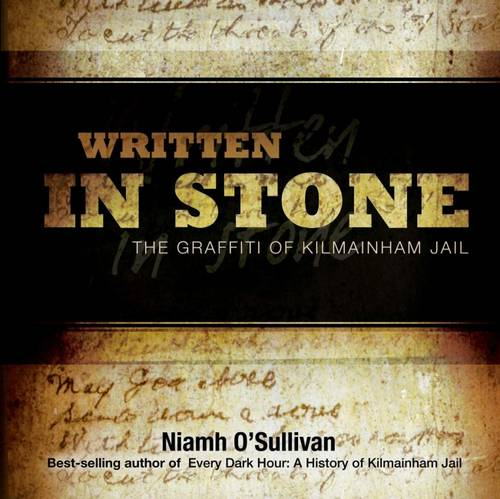 Written in Stone: The Graffiti in Kilmainham Jail (Paperback)