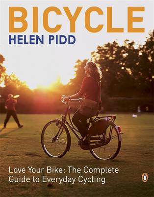 Bicycle: Love Your Bike: The Complete Guide to Everyday Cycling (Paperback)
