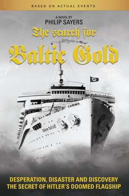The Search for Baltic Gold: Desperation, Disaster and Discovery the Secret of Hitler's Doomed Flagship (Paperback)