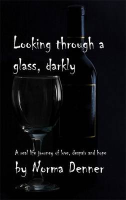 Looking Through a Glass, Darkly: A Real-life Journey of Love, Despair and Hope (Paperback)