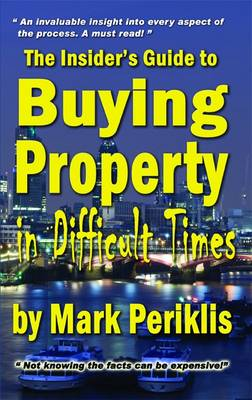 The Insider's Guide to Buying Property in Difficult Times (Paperback)