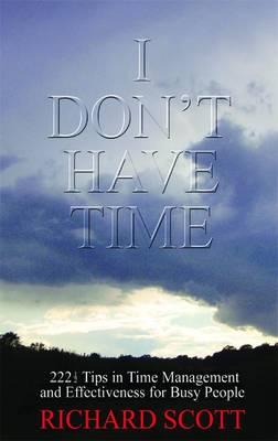 I Don't Have Time: 222 1/2 Top Tips in Time Management and Effectiveness for Busy People (Paperback)