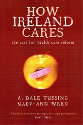 How Ireland Cares: The Case for Health Care Reform (Paperback)