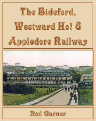 The Bideford, Westward Ho! and Appledore Railway (Hardback)